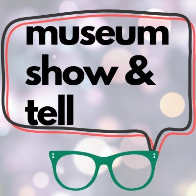 Museum Show and Tell