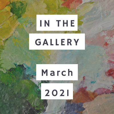 In the Gallery: March 2021